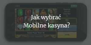 Jak wybrać mobilne kasyna