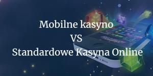 Mobilne kasyno VS standardowe kasyna online