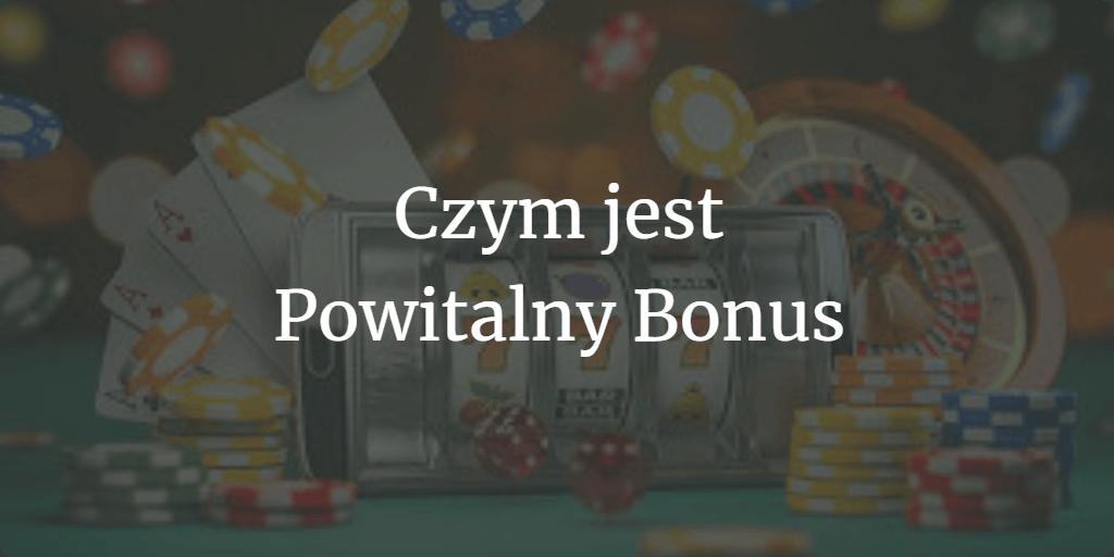 Czym jest powitalny bonus.